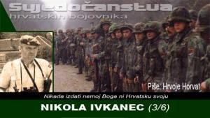 NIKOLA IVKANEC (3/6) | Domoljubni portal CM | Svjedočanstva hrvatskih bojovnika