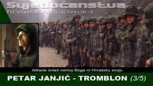 PETAR JANJIĆ - TROMBLON (3/5) | Domoljubni portal CM | Svjedočanstva hrvatskih bojovnika