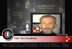 IN MEMORIAM: VELIMIR KVESIĆ - ISTINSKI PRAVAŠ, BRANITELJ I DOMOLJUB | Domoljubni portal CM | Press